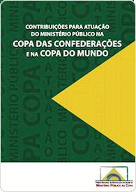 Contribuições para Atuação do Ministério Público na Copa das Confederações e na Copa do Mundo