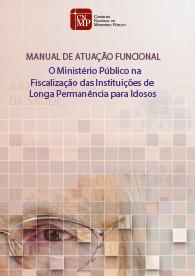 Manual de Atuação Funcional - O Ministério Público na Fiscalização das Instituições de Longa Permanência para Idosos