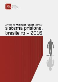 A Visão do Ministério Público sobre o sistema prisional brasileiro - 2016