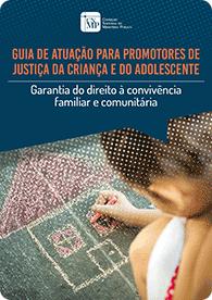 Guia de atuação para promotores de justiça da criança e do adolescente: Garantia do direito à convivência familiar e comunitária