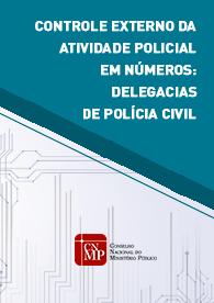 Controle Externo da Atividade Policial em Números: Delegacias de Polícia Civil