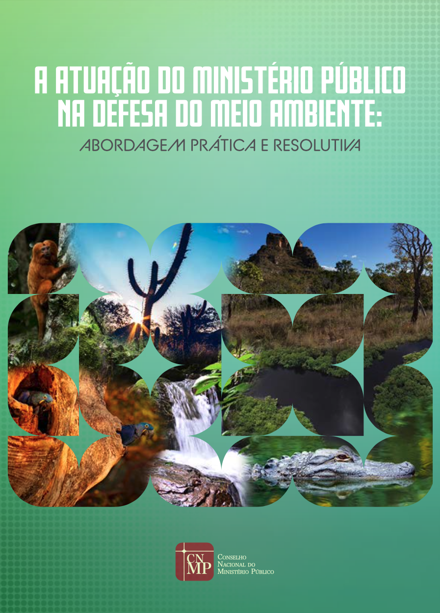A Atuação do Ministério Público na Defesa do Meio Ambiente: Abordagem Prática e Resolutiva