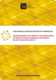 Guia de Atuação Ministerial - Encerramento dos lixões e a inclusão social e produtiva das catadoras e catadores de materiais recicláveis