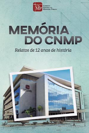Memória do CNMP | Relatos de 12 anos de história