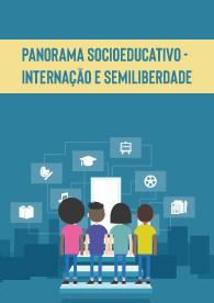 Panorama Socioeducativo - Internação e Semiliberdade